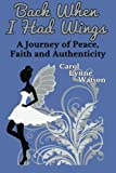 Back When I Had Wings: A Journey of Peace, Faith and Authenticity