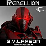 Rebellion: Star Force, Book 3 (       UNABRIDGED) by B. V. Larson Narrated by Mark Boyett