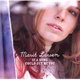 "If A Song Could Get Me Youvon ""Marit Larsen"""