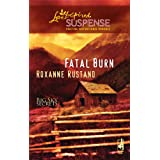 Fatal Burn (Love Inspired Suspense) ~ Roxanne Rustand