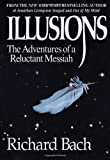 Illusions: The Adventures of a Reluctant Messiah 1st (first) Edition by Bach, Richard published by Delta (1998)
