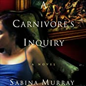 A Carnivore's Inquiry: A Novel | [Sabina Murray]