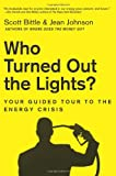 img - for Who Turned Out the Lights?: Your Guided Tour to the Energy Crisis book / textbook / text book