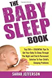 img - for The Baby Sleep Book: Top 250+ ESSENTIAL Tips To Get Your Baby To Sleep Through The Night And Find A Solution To Your Child's Sleeping Problems (including sleep training and co-sleeping) book / textbook / text book