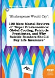 img - for Shakespeare Would Cry: 100 Mere Mortal Reviews of Super Freakonomics: Global Cooling, Patriotic Prostitutes, and Why Suicide Bombers Should book / textbook / text book