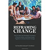 Reframing Change: How to Deal with Workplace Dynamics, Influence Others, and Bring People Together to Initiate Positive Change ~ Jean Kantambu Latting
