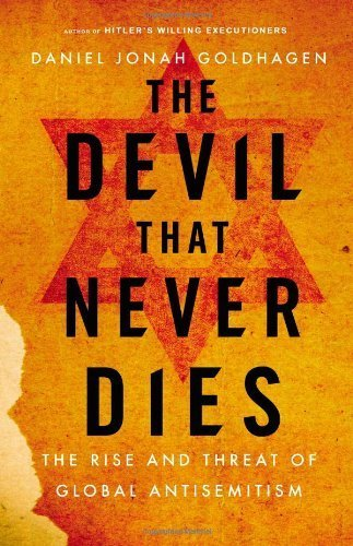 The Devil That Never Dies: The Rise and Threat of Global Antisemitism by Goldhagen, Daniel Jonah (2013) Hardcover (The Devil Never Dies compare prices)