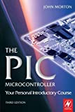 img - for The PIC Microcontroller: Your Personal Introductory Course, Third Edition 3rd edition by Morton, John (2005) Paperback book / textbook / text book