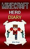 Minecraft: Diary of a Real Minecraft Hero (Minecraft Diaries, Minecraft Books, Minecraft Books for Children, Minecraft Books for Kids, Minecraft Stories, Minecraft Heroes, Minecraft Knight)