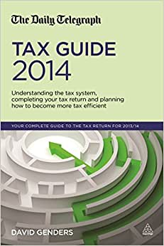 The Daily Telegraph Tax Guide 2014: Understanding The Tax System, Completing Your Tax Return And Planning How To Become More Tax Efficient