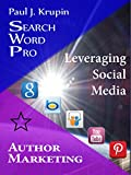 Author Marketing - Search Word Pro: Leveraging Social Media (Search Word Pro (Business series))