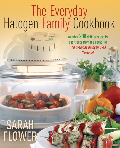 The Everyday Halogen Family Cookbook: Another 200 Delicious Meals And Treats From The Author Of The Everyday Halogen Oven Cookbook