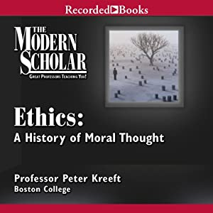 The Modern Scholar: Ethics: A History of Moral Thought Lecture