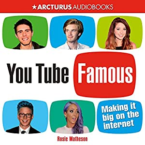 YouTube Famous: Making It Big on the Internet Audiobook