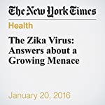 The Zika Virus: Answers about a Growing Menace | Donald G. Mcneil Jr.