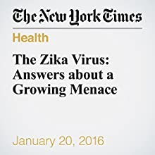 The Zika Virus: Answers about a Growing Menace Other by Donald G. Mcneil Jr. Narrated by Caroline Miller