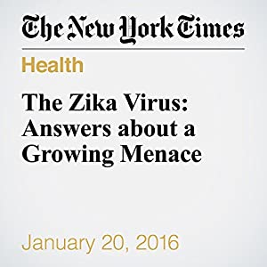 The Zika Virus: Answers about a Growing Menace