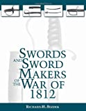 img - for Swords And Sword Makers Of The War Of 1812 book / textbook / text book