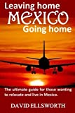 Leaving Home / Going Home: The ultimate guide to relocating to Mexico