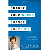 Change Your Words, Change Your Life: Understanding the Power of Every Word You Speakby Joyce Meyer
