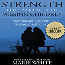 Strength for Parents of Missing Children: Surviving Divorce, Abduction, Runaways and Foster Care | Livre audio Auteur(s) : Marie White Narrateur(s) : Kathleen Miranti