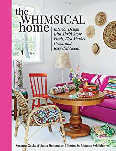 The Whimsical Home: Interior Design with Thrift Store Finds, Flea Market Gems, and Recycled Goods from Skyhorse Publishing