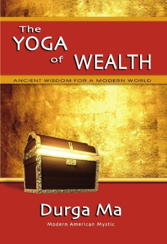 The Yoga of Wealth: Ancient Wisdom For A Modern World