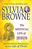 The Mystical Life of Jesus: An Uncommon Perspective on the Life of Christ (0451222229) by Browne, Sylvia
