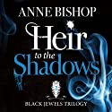 Heir to the Shadows: The Black Jewels Trilogy, Book 2 Audiobook by Anne Bishop Narrated by John Sharian