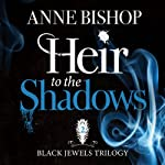 Heir to the Shadows: The Black Jewels Trilogy, Book 2 (       UNABRIDGED) by Anne Bishop Narrated by John Sharian