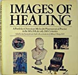 img - for Images of Healing: A Portfolio of American Medical & Pharmaceutical Practice in the 18th, 19th, & early 20th Centuries book / textbook / text book