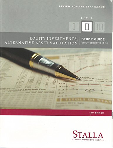 STALLA Review for the CFA Exams, Level II, Study Guide, Study Sessions 10-13, Equity Investments, Alternative Asset Valuation, 2011 Edition (Alternative Investment Valuation compare prices)