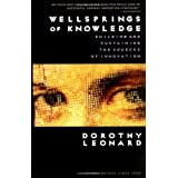 Wellsprings of Knowledge: Building and Sustaining the Sources of Innovationby Dorothy Leonard-Barton