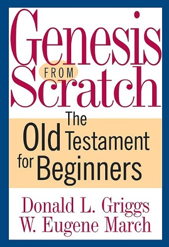 Genesis from Scratch: The Bible for Beginners (The Bible from Scratch), Donald L. Griggs, W. Eugene March