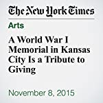 A World War I Memorial in Kansas City Is a Tribute to Giving | John Hanc