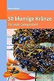 Image de 50 blumige Kränze: für jede Gelegenheit (Floristik)