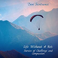 Life Without a Net: Stories of Challenge and Compassion Audiobook by Don Severance Narrated by James Oliva