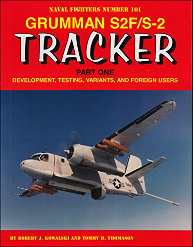 Grumman S2f/S-2 Tracker Part One: Development, Testing, Variants, and Foreign Users (Naval Fighters)