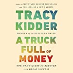 A Truck Full of Money: One Man's Quest to Recover from Great Success | Tracy Kidder