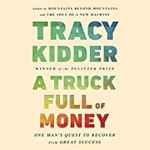 A Truck Full of Money: One Man's Quest to Recover from Great Success Audiobook by Tracy Kidder Narrated by Paul Michael