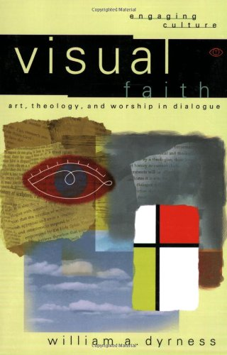 Visual Faith: Art, Theology, and Worship in Dialogue (Engaging Culture)