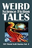 Weird Science Fiction Tales: 101 Weird Scifi Stories Vol  2 (Civitas Library Classics)