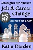 Job & Career Change  - Assess Your Equity (10 Key Strategies for Success)