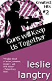 Guns Will Keep Us Together (Greatest Hits romantic mysteries book #2) (Greatest Hits Mysteries)