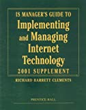 img - for IS Manager's Guide to Implementing and Managing Internet Technology, 2001 Supplement by Richard Barrett Clements (2001-08-01) Paperback book / textbook / text book
