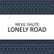 Lonely Road (       UNABRIDGED) by Nevil Shute Narrated by Laurence Kennedy