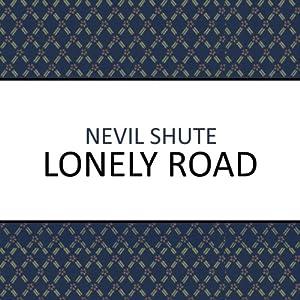 Lonely Road | [Nevil Shute]