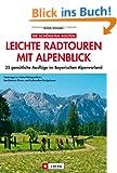 Leichte Radtouren in Oberbayern mit Alpenblick: 25 gem�tliche Ausfl�ge im bayerischen Voralpenland -  Ein Radf�hrer f�r ganz Oberbayern mit Detailkarten und den besten Gasth�fen zum Einkehren
