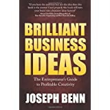 Brilliant Business Ideas - The Entrepreneur's Guide to Profitable Creativityby Joseph Benn