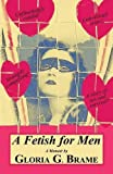 img - for A Fetish for Men by Gloria G. Brame (2015-02-04) book / textbook / text book